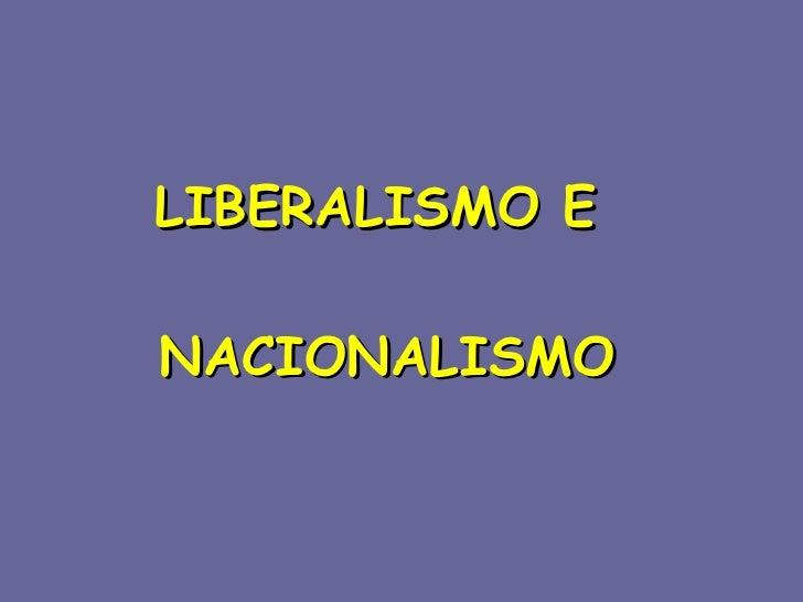 LIBERALISMO E  NACIONALISMO