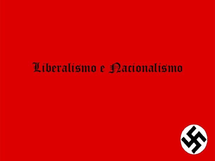Liberalismo e Nacionalismo<br />