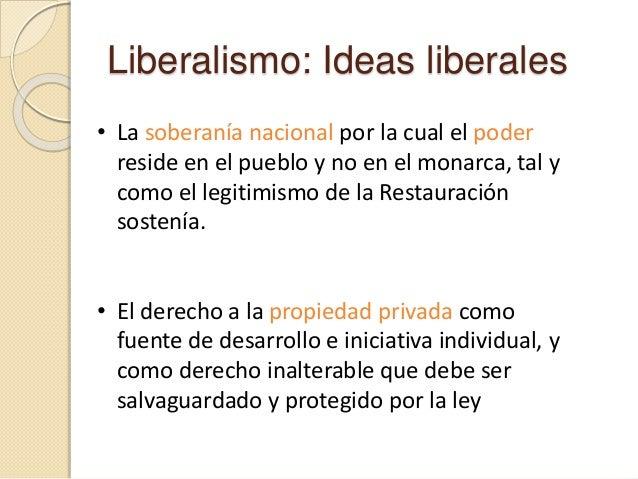 Liberalismo: Ideas liberales • La soberanía nacional por la cual el poder reside en el pueblo y no en el monarca, tal y co...