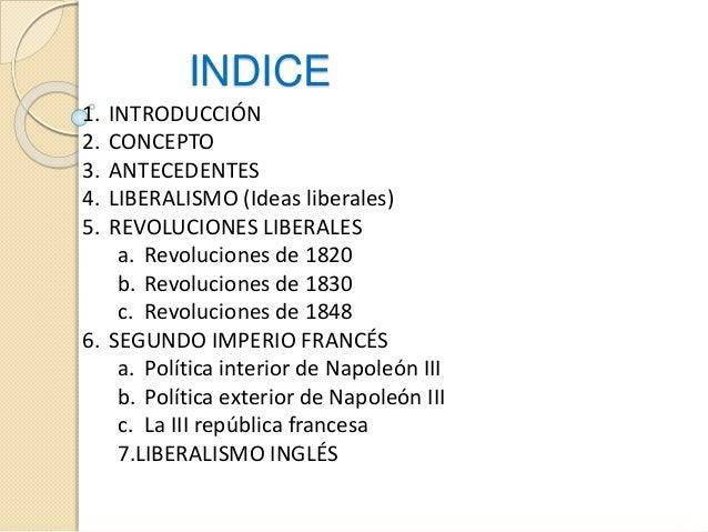 INDICE 1. INTRODUCCIÓN 2. CONCEPTO 3. ANTECEDENTES 4. LIBERALISMO (Ideas liberales) 5. REVOLUCIONES LIBERALES a. Revolucio...
