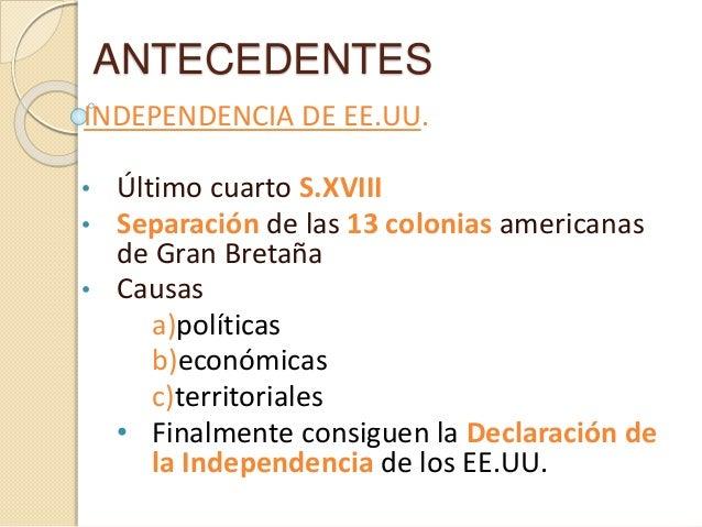 ANTECEDENTES INDEPENDENCIA DE EE.UU. • Último cuarto S.XVIII • Separación de las 13 colonias americanas de Gran Bretaña • ...