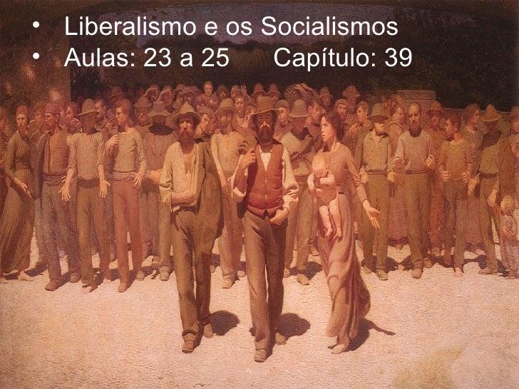 • Liberalismo e os Socialismos• Aulas: 23 a 25    Capítulo: 39