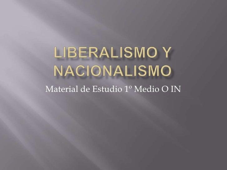 LIBERALISMO Y NACIONALISMO<br />Material de Estudio 1º Medio O IN<br />
