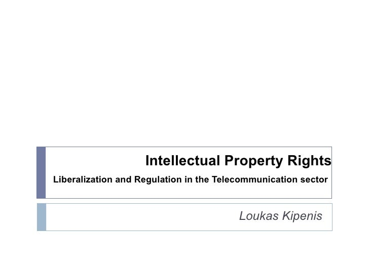 Intellectual Property Rights Liberalization and Regulation in the Telecommunication sector   Loukas Kipenis