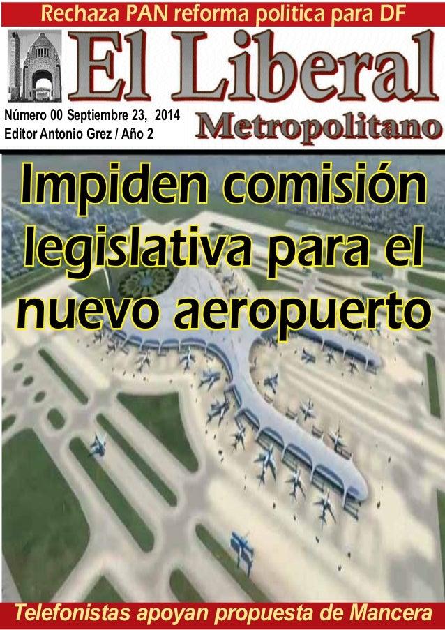 Rechaza PAN reforma politica para DF  Número 00 Septiembre 23, 2014  Editor Antonio Grez / Año 2  Impiden comisión  legisl...