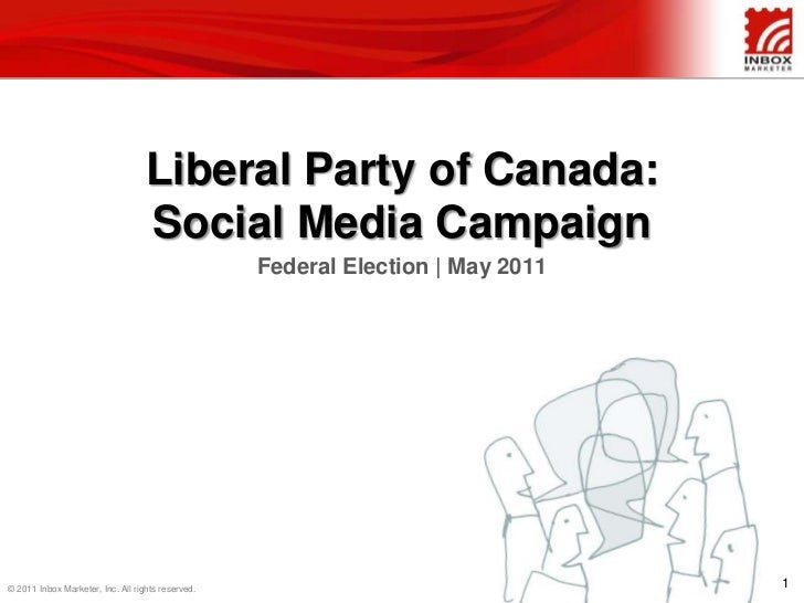 Liberal Party of Canada:Social Media Campaign<br />Federal Election | May 2011<br />1<br />© 2011 Inbox Marketer, Inc. All...