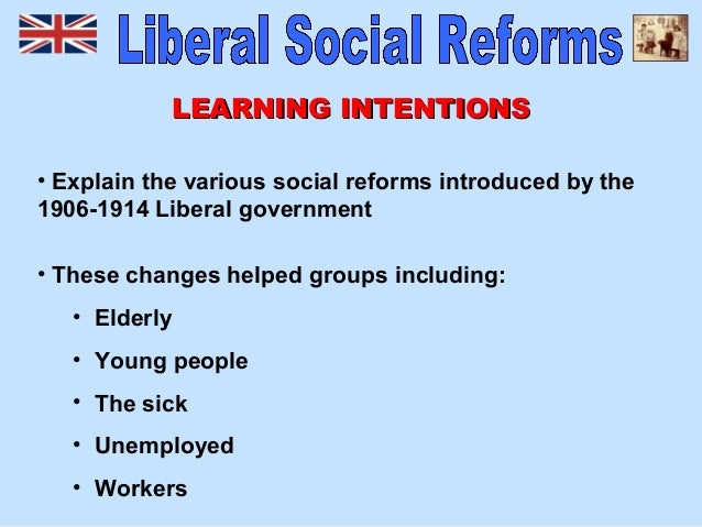 social reforms of the liberal government Why in the years 1906-1911 did the liberal government embark on an extensive programme of social reform - assignment example.
