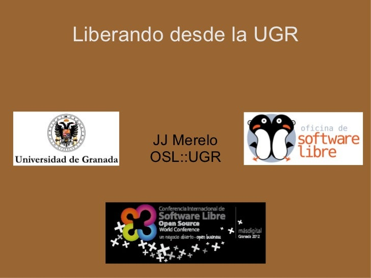 Liberando desde la UGR JJ Merelo OSL::UGR