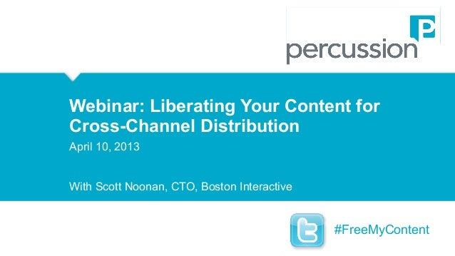 Webinar: Liberating Your Content for Webinar: Liberating Cross-Channel Distribution Your Content for Cross-Channel Distrib...