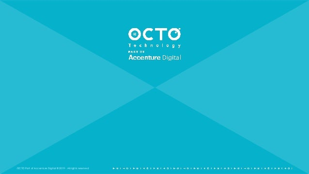 OCTO Part of Accenture Digital © 2019 - All rights reserved 2