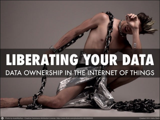 Liberating your data - Data ownership in the Internet of Things
