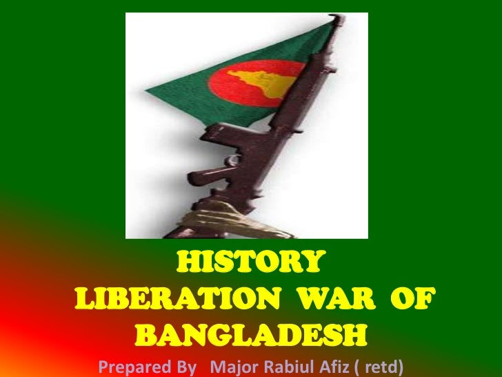 HISTORYLIBERATION WAR OF   BANGLADESH Prepared By Major Rabiul Afiz ( retd)