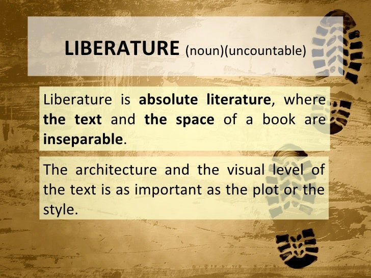 LIBERATURE (noun)(uncountable)Liberature is absolute literature, wherethe text and the space of a book areinseparable.The ...