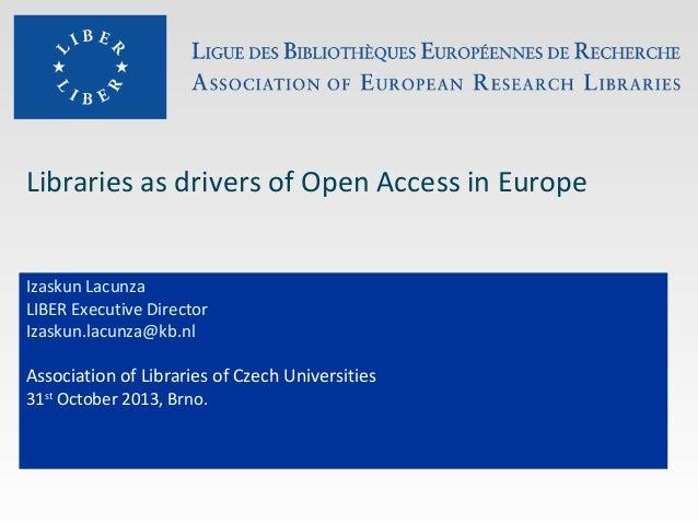 Libraries as drivers of Open Access in Europe Izaskun Lacunza LIBER Executive Director Izaskun.lacunza@kb.nl  Association ...