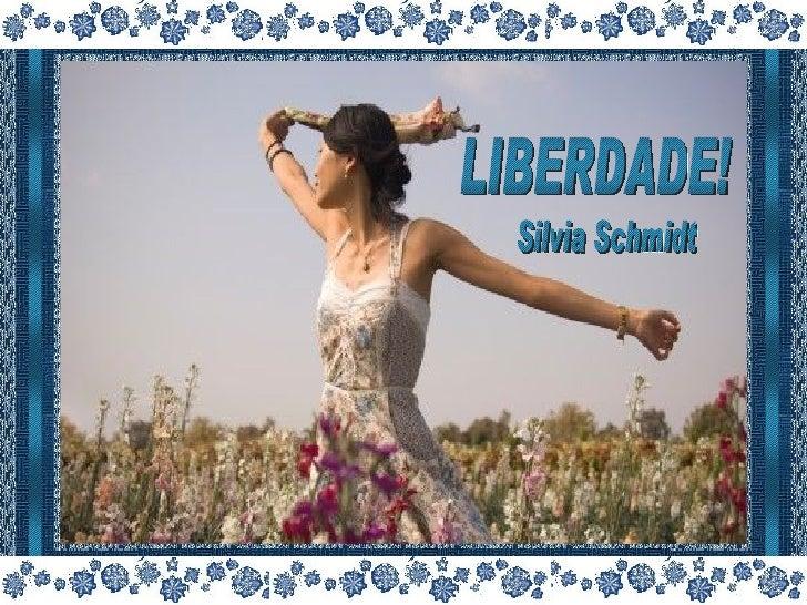 LIBERDADE! Silvia Schmidt