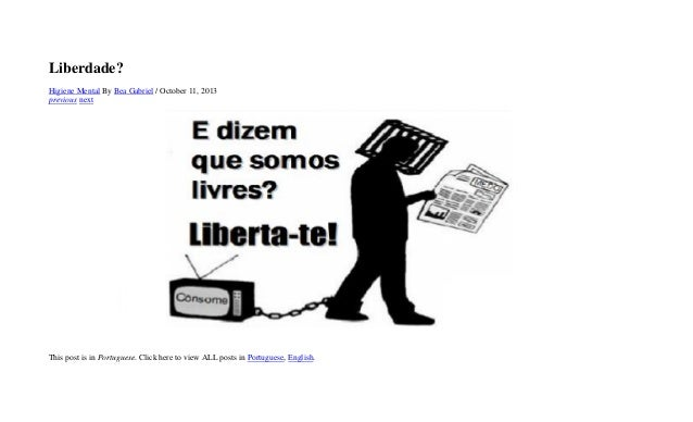 Liberdade? Higiene Mental By Bea Gabriel / October 11, 2013 previous next This post is in Portuguese. Click here to view A...