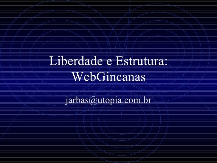 Liberdade e Estrutura: WebGincanas [email_address]