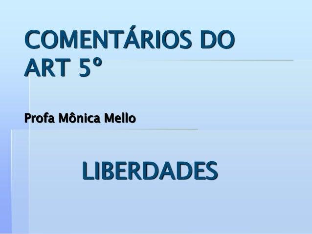 COMENTÁRIOS DO ART 5º Profa Mônica Mello LIBERDADES