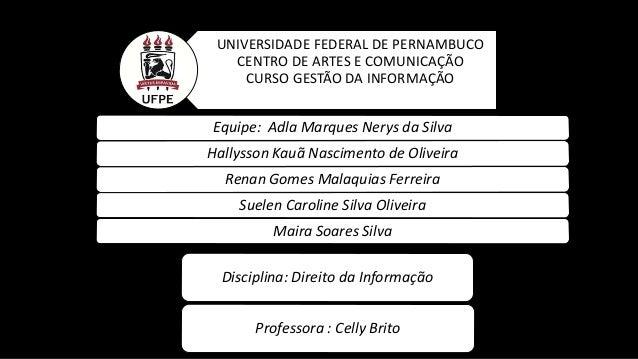 UNIVERSIDADE FEDERAL DE PERNAMBUCO CENTRO DE ARTES E COMUNICAÇÃO CURSO GESTÃO DA INFORMAÇÃO Equipe: Adla Marques Nerys da ...
