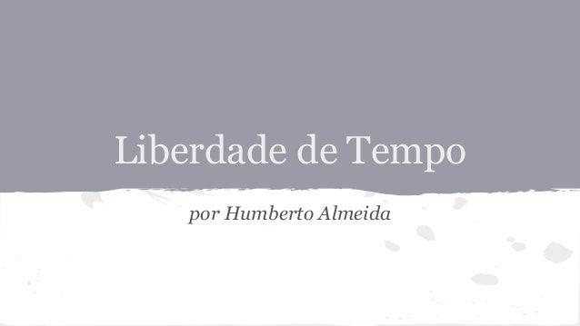 Liberdade de Tempo por Humberto Almeida