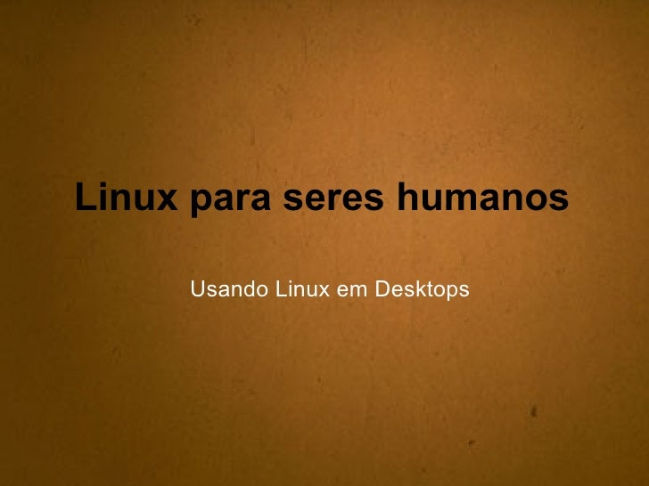 Linux para seres humanos Usando Linux em Desktops