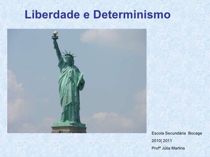 Liberdade e Determinismo   Escola Secundária  Bocage 2010| 2011 Profª Júlia Martins
