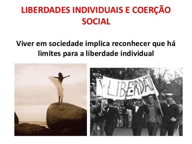 LIBERDADES INDIVIDUAIS E COERÇÃO              SOCIALViver em sociedade implica reconhecer que há      limites para a liber...