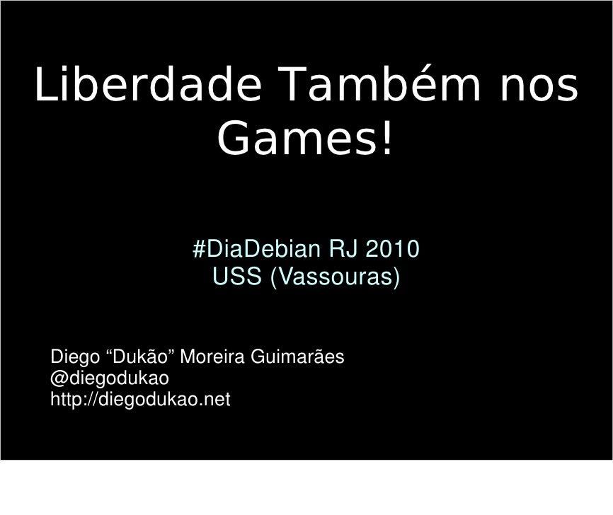 """Liberdade Também nos        Games!                #DiaDebian RJ 2010                USS (Vassouras)   Diego """"Dukão"""" Moreir..."""