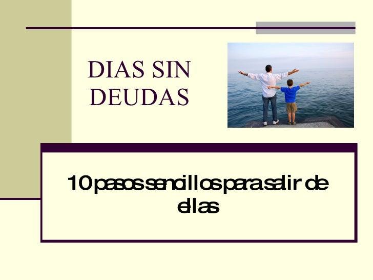 DIAS SIN DEUDAS 10 pasos sencillos para salir de ellas