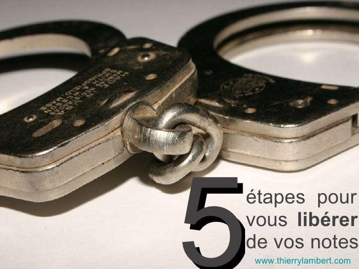étapes  pour  vous  libérer  de vos notes 5 www.thierrylambert.com