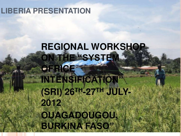 "LIBERIA PRESENTATION        REGIONAL WORKSHOP        ON THE ""SYSTEM        OFRICE        INTENSIFICATION""        (SRI) 26T..."