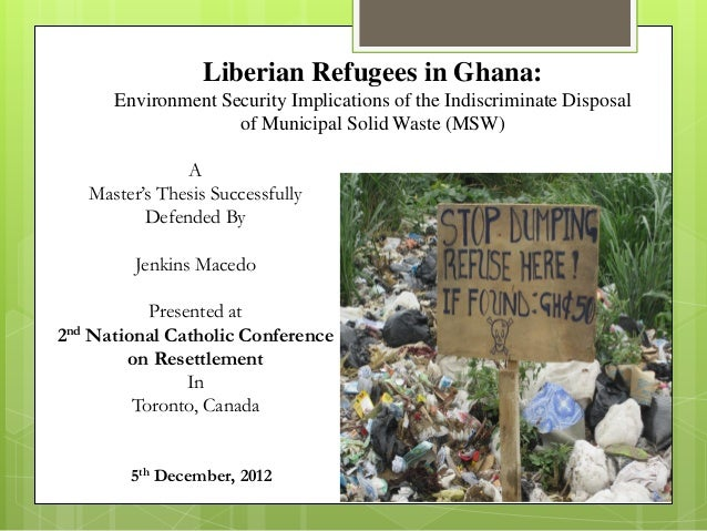 Liberian Refugees in Ghana: Environment Security Implications of the Indiscriminate Disposal of Municipal Solid Waste (MSW...