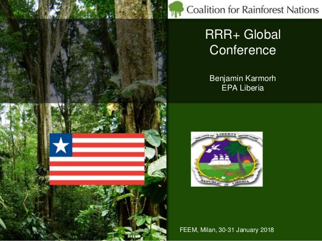 RRR+ Global Conference FEEM, Milan, 30-31 January 2018 Benjamin Karmorh EPA Liberia