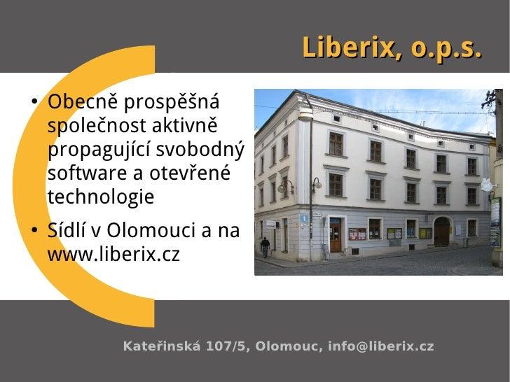 Liberix, o.p.s. ●   Obecně prospěšná     společnost aktivně     propagující svobodný     software a otevřené     technolog...