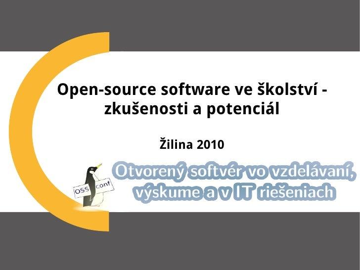 Open-source software ve školství -      zkušenosti a potenciál              Žilina 2010