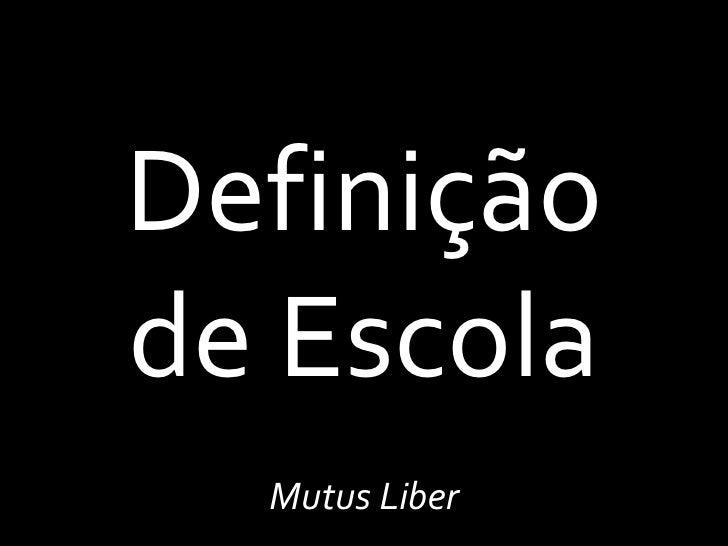 Definiçãode Escola  Mutus Liber