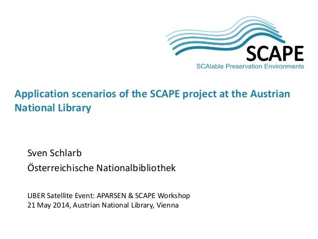 Sven Schlarb Österreichische Nationalbibliothek LIBER Satellite Event: APARSEN & SCAPE Workshop 21 May 2014, Austrian Nati...