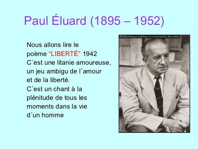 """Paul Éluard (1895 – 1952)Nous allons lire lepoème """"LIBERTÉ"""" 1942C´est une litanie amoureuse,un jeu ambigu de l´amouret de ..."""