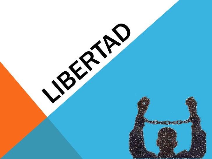 ¿QUÉ ES? Libertad es la capacidad que tiene el ser   humano de poder obrar según su propiavoluntad, a lo largo de su vida....