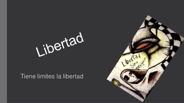 Tiene limites la libertad