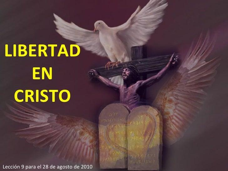 Lección 9 para el 28 de agosto de 2010 LIBERTAD EN CRISTO