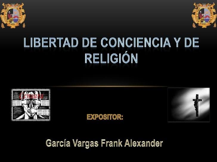 • El derecho a la libertad de con ciencia,  y el derecho de toda persona de  formarse libremente la propia  conciencia.• L...