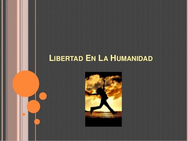 LIBERTAD EN LA HUMANIDAD
