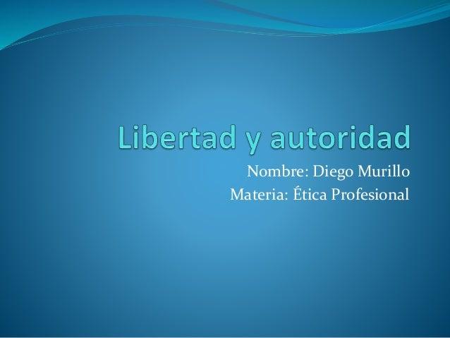 Nombre: Diego Murillo Materia: Ética Profesional