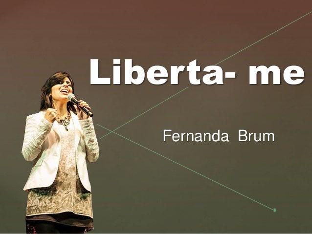 { Liberta- me Fernanda Brum