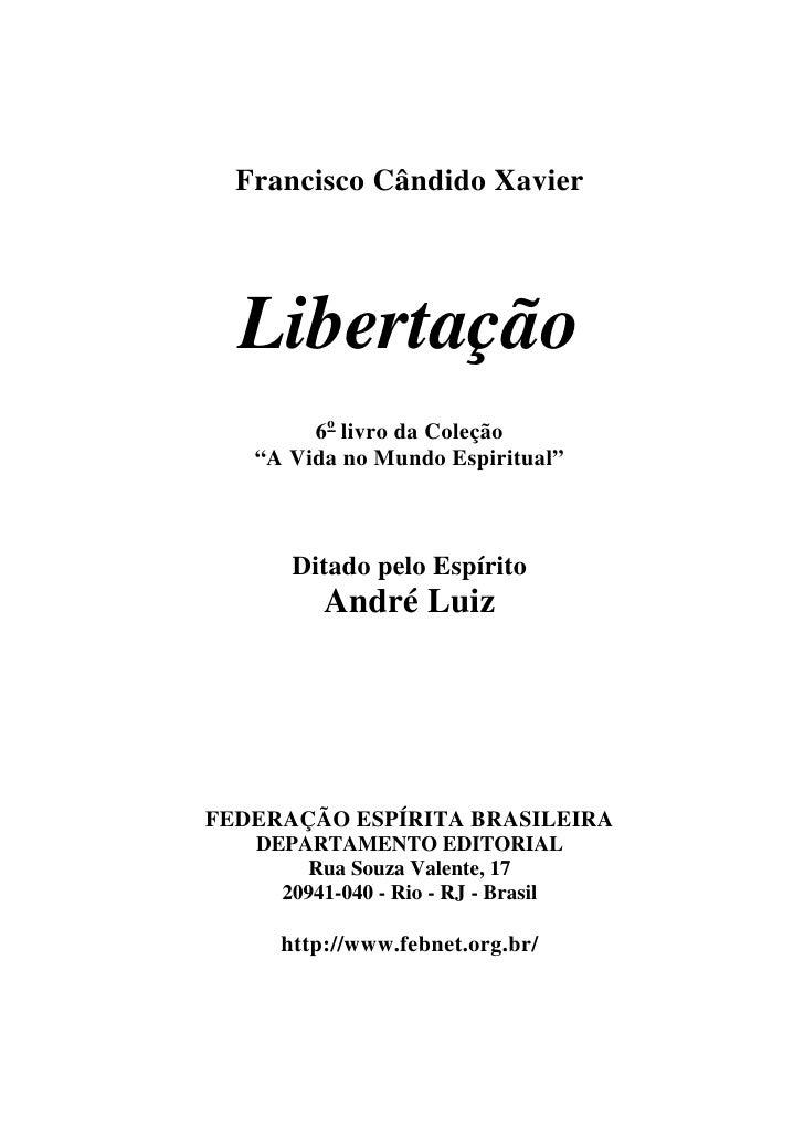 """Francisco Cândido Xavier  Libertação        6o livro da Coleção   """"A Vida no Mundo Espiritual""""      Ditado pelo Espírito  ..."""