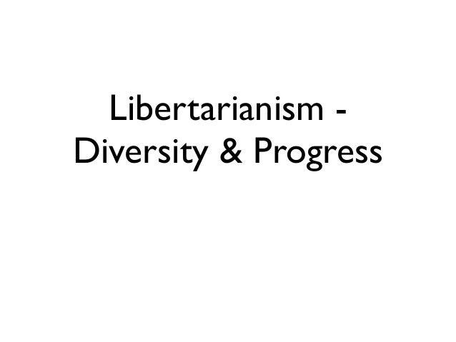 Libertarianism -Diversity & Progress