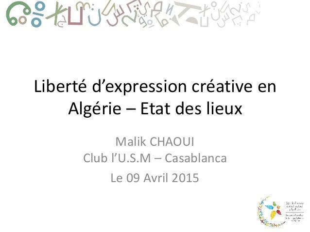 Liberté d'expression créative en Algérie – Etat des lieux Malik CHAOUI Club l'U.S.M – Casablanca Le 09 Avril 2015
