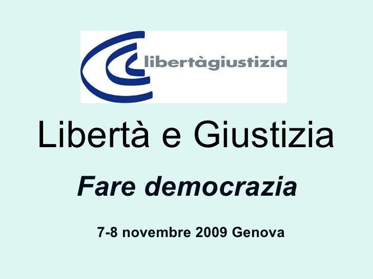 Libertà e Giustizia Fare democrazia 7-8 novembre 2009 Genova