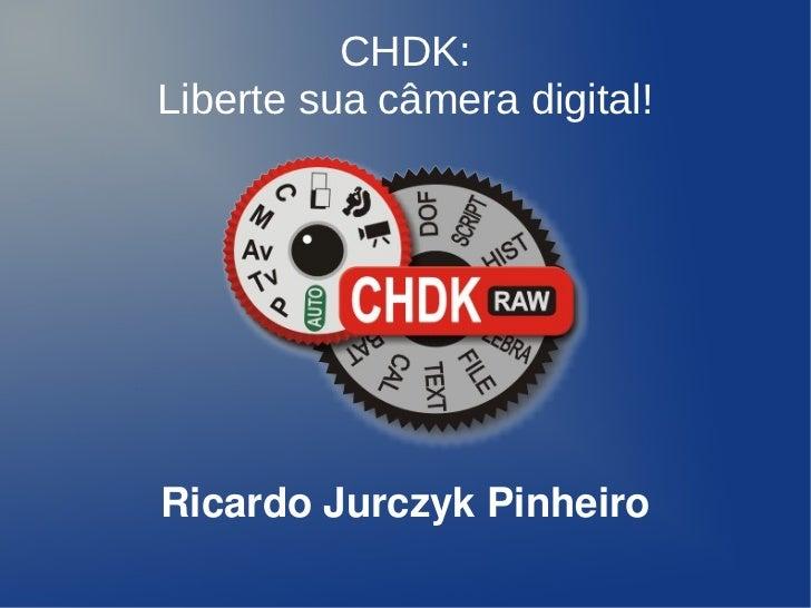 CHDK:Liberte sua câmera digital!RicardoJurczykPinheiro